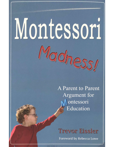 Montessori Madness! by Trevor Eissler - Maitri Learning