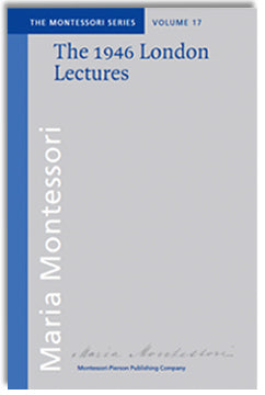 The 1946 London Lectures of Maria Montessori - Maitri Learning