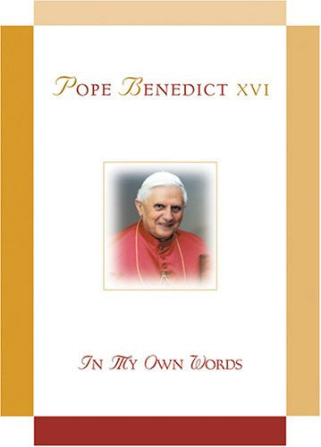 POPE BENEDICT XVI IN MY OWN WO