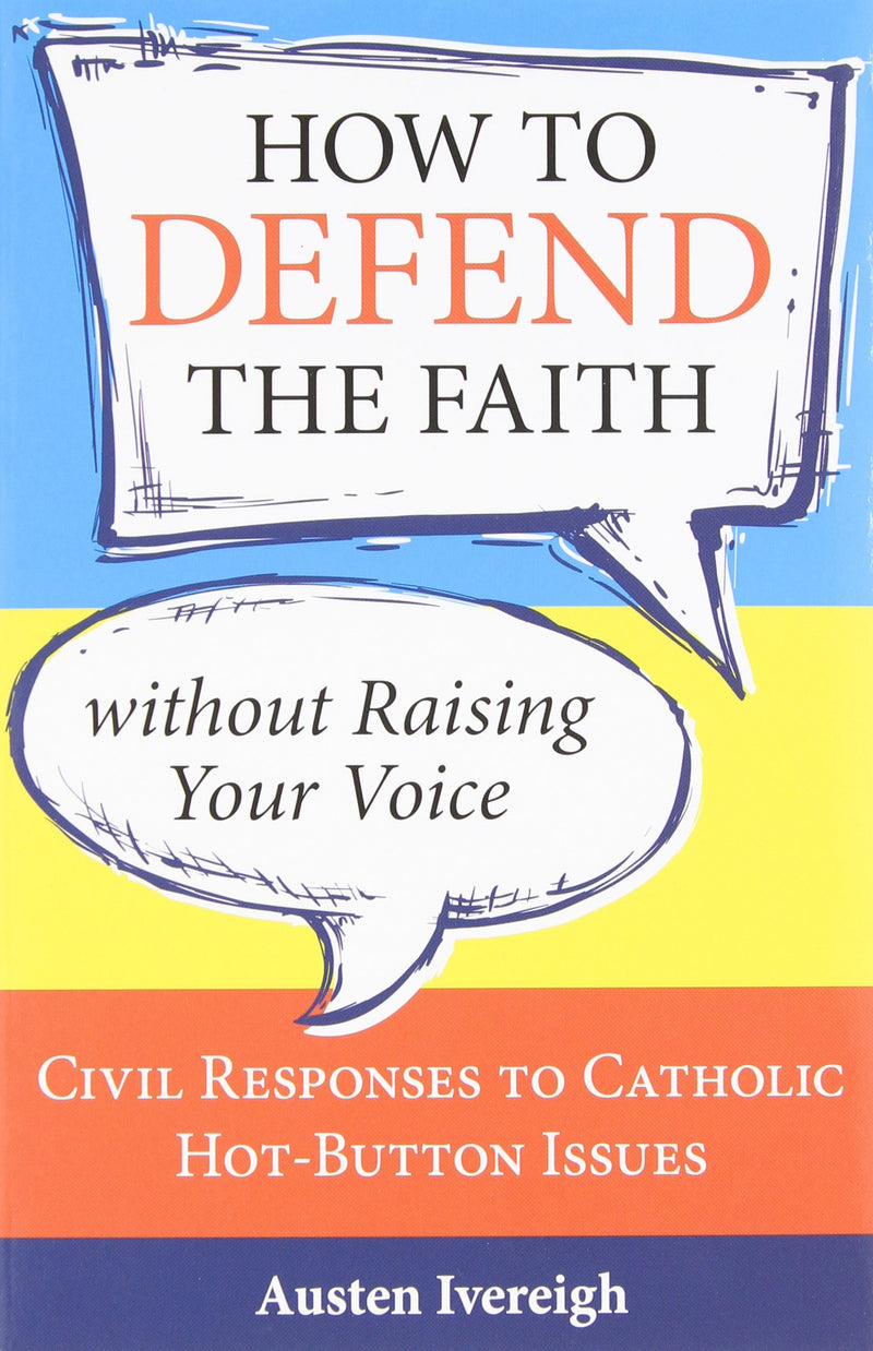 HOW TO DEFEND THE FAITH W/OUT