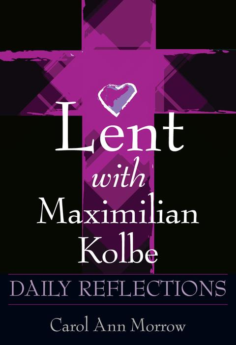 LENT WITH MAXIMILLIAN KOLBE