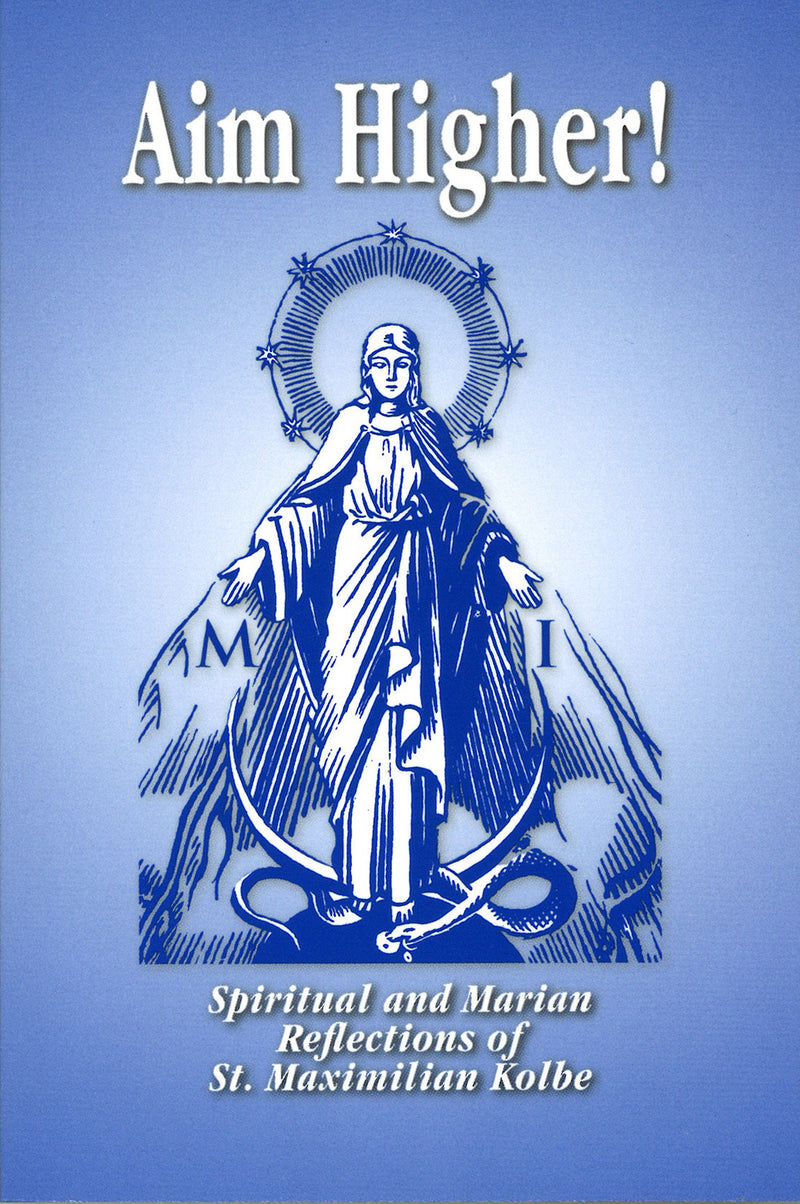 Aim Higher! Spiritual and Marian Reflections of St. Maximilian Kolbe. Front cover shows Mary.