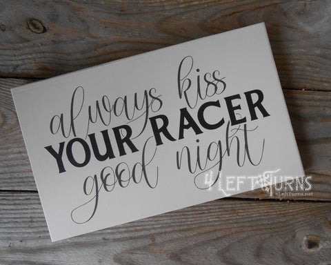 Always Kiss Your Racer Good Night Wood Sign