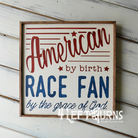 American by Birth Race Fan by the Grace of God Painted Wood Sign