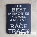 The Best Memories are Made Around the Race Track Painted Wood Sign