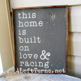 This Home is Built on Love & Racing Wood Sign