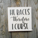 I Race/He Races Therefore I Curse Original Painted Wood Sign