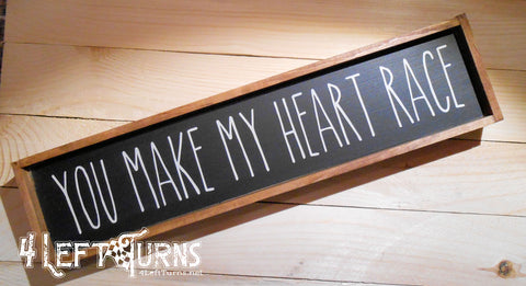 You Make My Heart Race Mini Wood Sign
