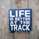 Life is Better at the Track Small Original Painted Wood Sign