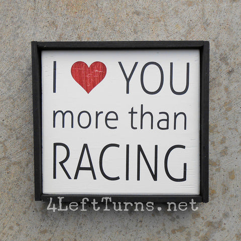 I Love You More Than Racing Hand Painted Wood Sign - Wood Sign - 4 Left Turns