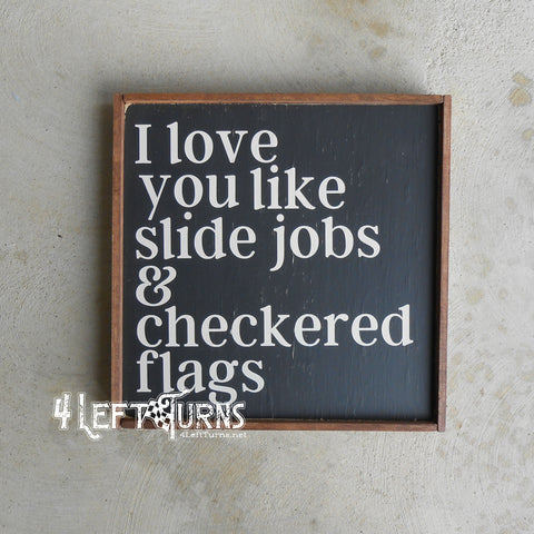I Love You Like Slide Jobs & Checkered Flags Painted Sign