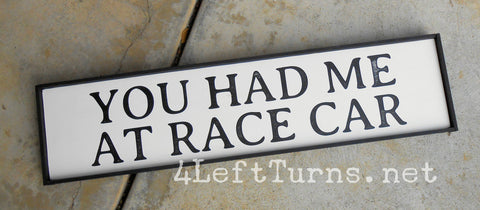 You Had Me at Race Car - Wood Sign - 4 Left Turns - 1