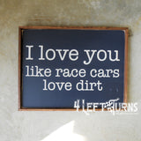 Like Race Cars Love Dirt Wood Sign