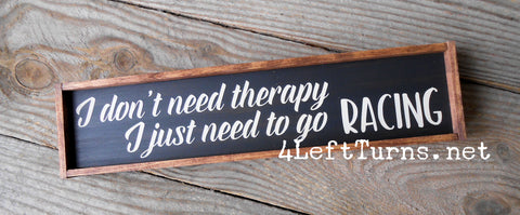 I Don't Need Therapy I Need to Go Racing Mini Wood Sign