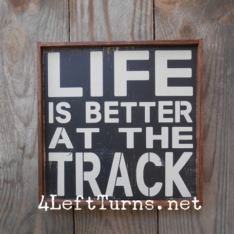 Life is Better at the Track Painted Wood Sign