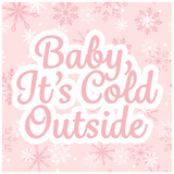 Pink Baby Its Cold Outside