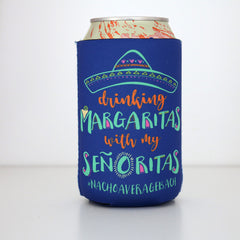 Koozie - Drinking Margaritas with my Señoritas Can or Bottle Insulator
