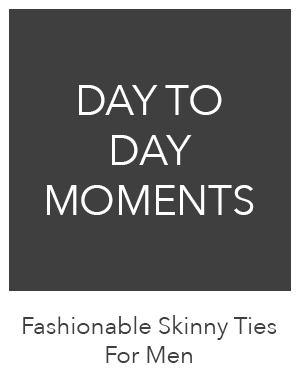 Fashionable Skinny Ties For Men - Day To Day Moments
