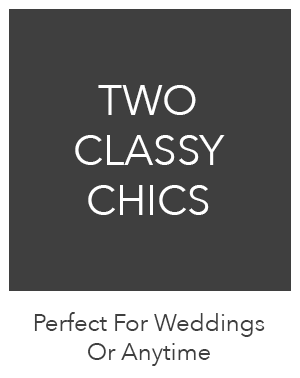 Perfect For Weddings Or Anytime - Two Classy Chics