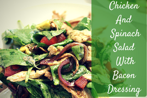 Chicken and Spinach Salad with Bacon Dressing