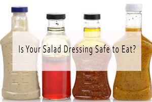 Is Your Salad Dressing Safe to Eat?
