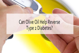 Olive Oil Prevent or Reverse Type 2 Diabetes