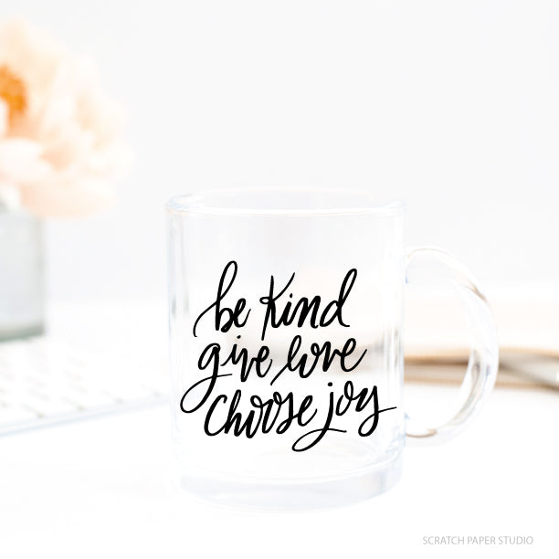 Be Kind, Give Love, Choose Joy Glass Mug