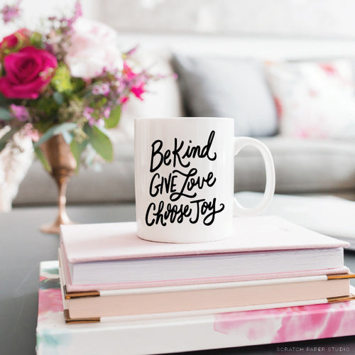 Be Kind, Give Love, Choose Joy White Ceramic Coffee Mug