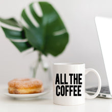 Load image into Gallery viewer, All the Coffee  White Ceramic Coffee Mug