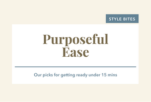Style Bites: Purposeful Ease
