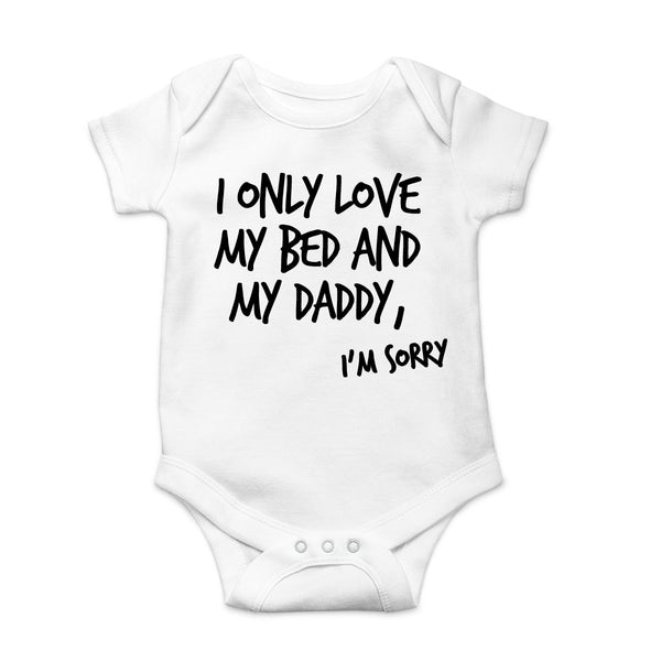 I Only Love My Bed And My Daddy Im Sorry Onesie White