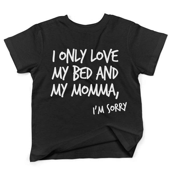 I Only Love My Bed And My Momma Im Sorry T-shirt Black