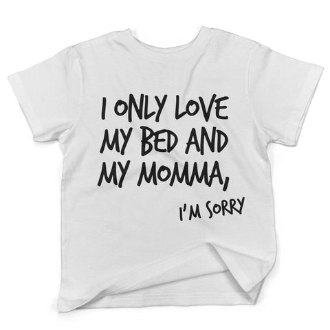 I Only Love My Bed And My Momma Im Sorry T-shirt White