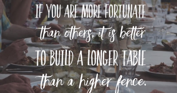If you are more fortunate than others, it is better to build a longer table than a higher fence