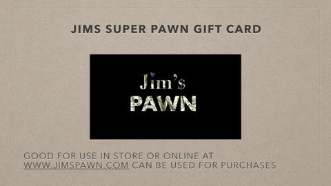Jim's Super Pawn Gift Card - Delivered via Email - Jim's Super Pawn