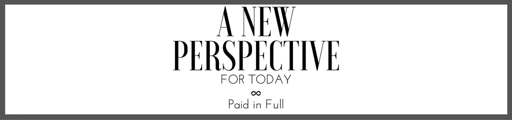 A New Perspective for Today: Paid in Full