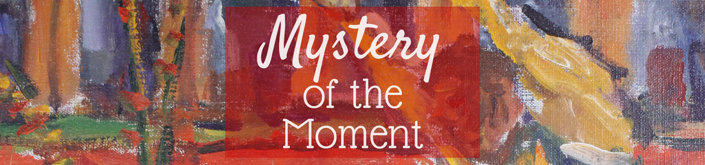 Mystery of the Moment