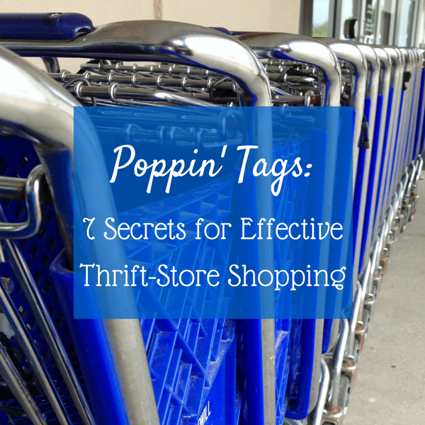 Poppin' Tags: 7 Secrets for Effective Thrift-Store Shopping