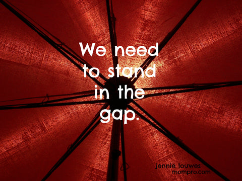 Stand in the Gap for Someone - Words by Jennie Louwes