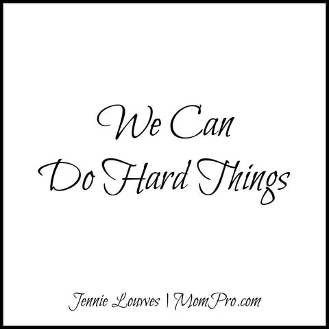 We Can Do Hard Things - Image by Jennie Louwes