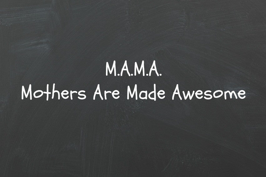 M.A.M.A. | Mothers Are Made Awesome