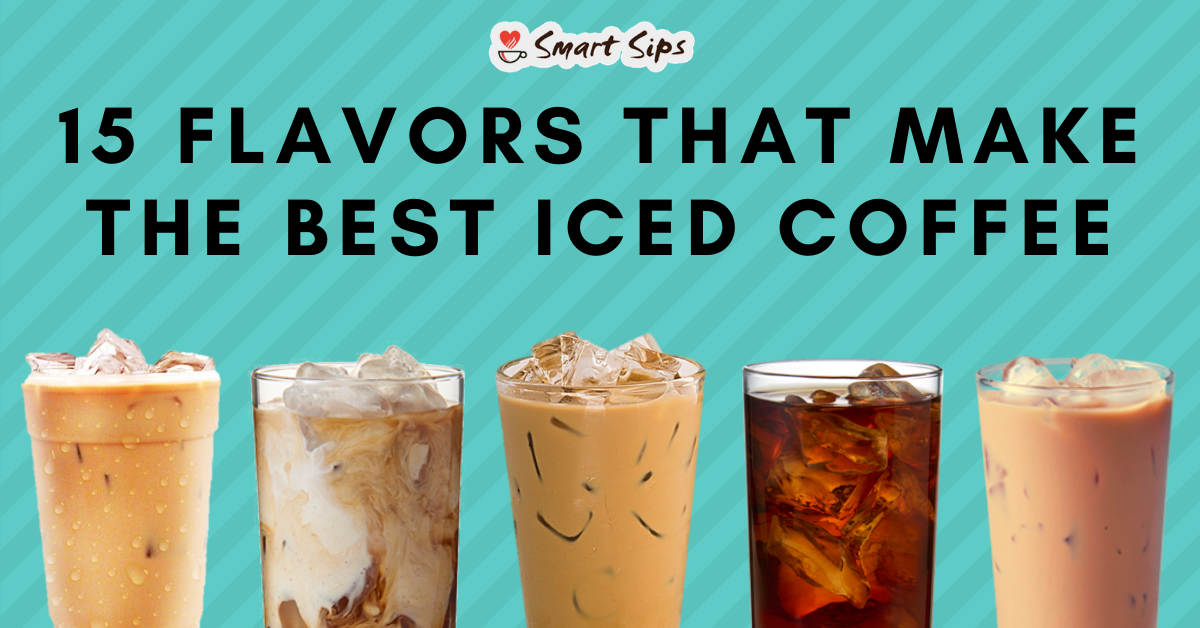 15 Flavors That Make The BEST Iced Coffee