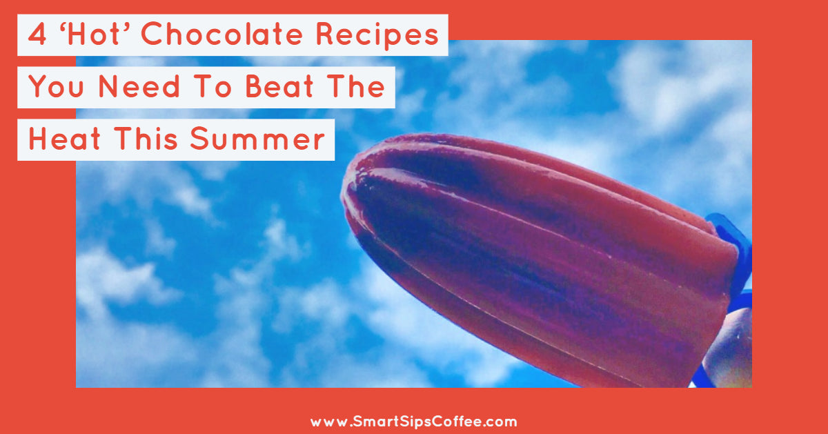 4 'Hot' Chocolate Recipes You Need To Beat The Heat This Summer