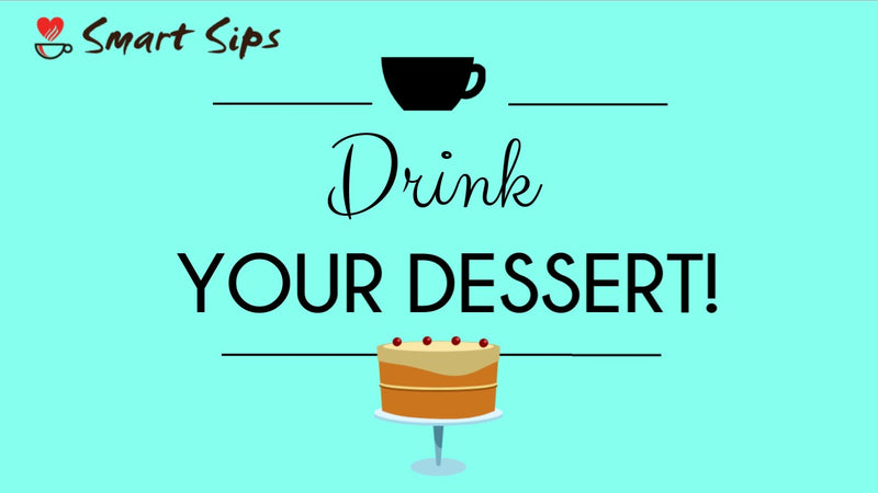 Drink Your Dessert With Smart Sips