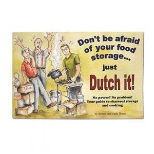 Don€™t Be Afraid of Your Food Storage Just Dutch It!