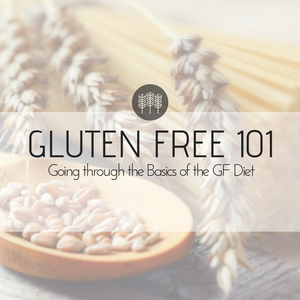 Gluten Free 101 - The Basic Guiding Principles to the GF Diet