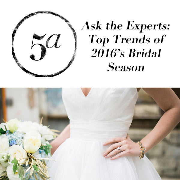 Ask the Experts: Top Ten Trends of 2016's Bridal Season