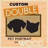 Double Custom Pet Portrait on Wood