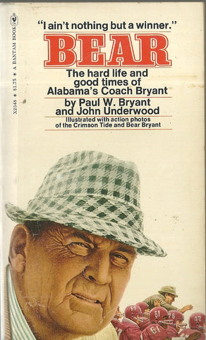 Bear The hard life and good times of Alabama's Coach Bryant