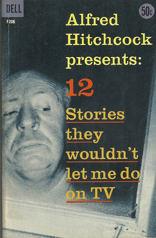 Alfred Hitchcock presents: 12 stories they wouldn't let me do on TV